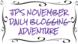 jp's November Daily Blogging Adventure