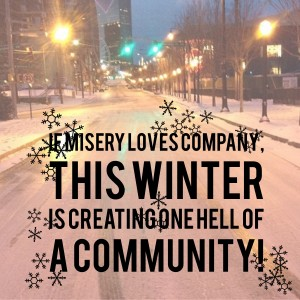 if misery loves company, this winter is creating one hell of a community
